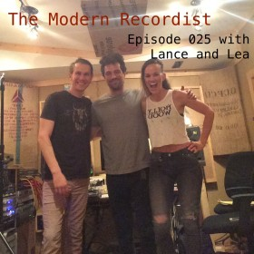The Modern Recordist Podcast episode 025 with guests Lance and Lea