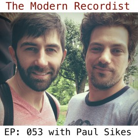 The Modern Recordist Podcast episode 053 with Paul Sikes